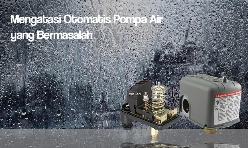 Dealer Pemanas Air Depok Mengatasi Otomatis Pompa Air Yang Bermasalah