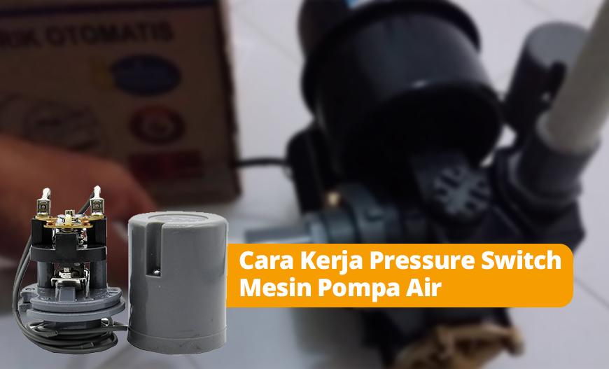 Dealer Pemanas Air Depok Cara Kerja Pressure Switch Mesin Pompa Air