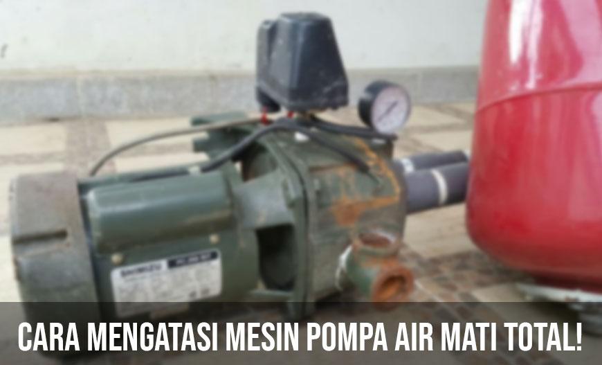 Dealer Pemanas Air Depok Cara Mengatasi Mesin Pompa Air Mati Total
